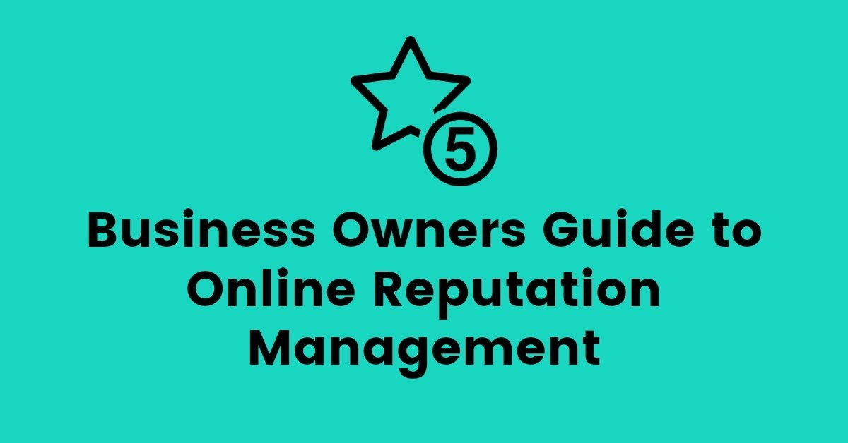 Online Reputation Management : A Guide For Business Owners