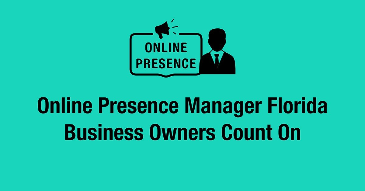 Online Presence Manager Florida Business Owners Count On