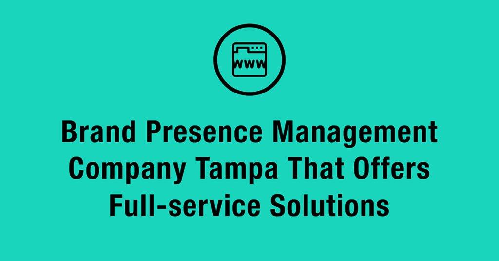 brand presence management company tampa