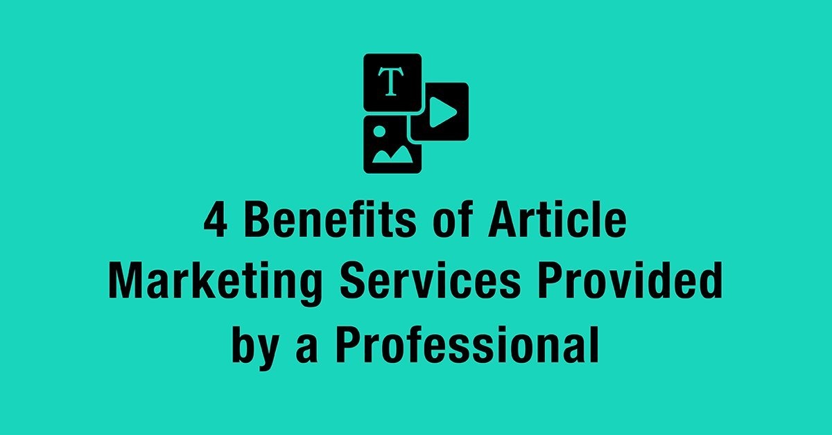 4 Benefits of Article Marketing Services Provided by a Professional