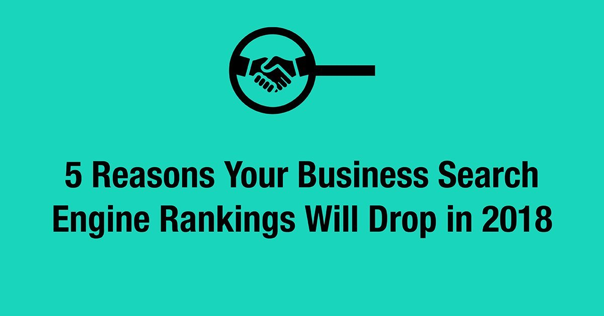 5 Reasons Your Business Search Engine Rankings Will Drop in 2018
