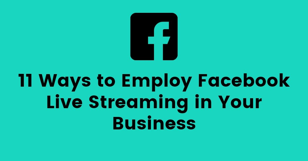 11 Ways to Employ Facebook Live Streaming in Your Business