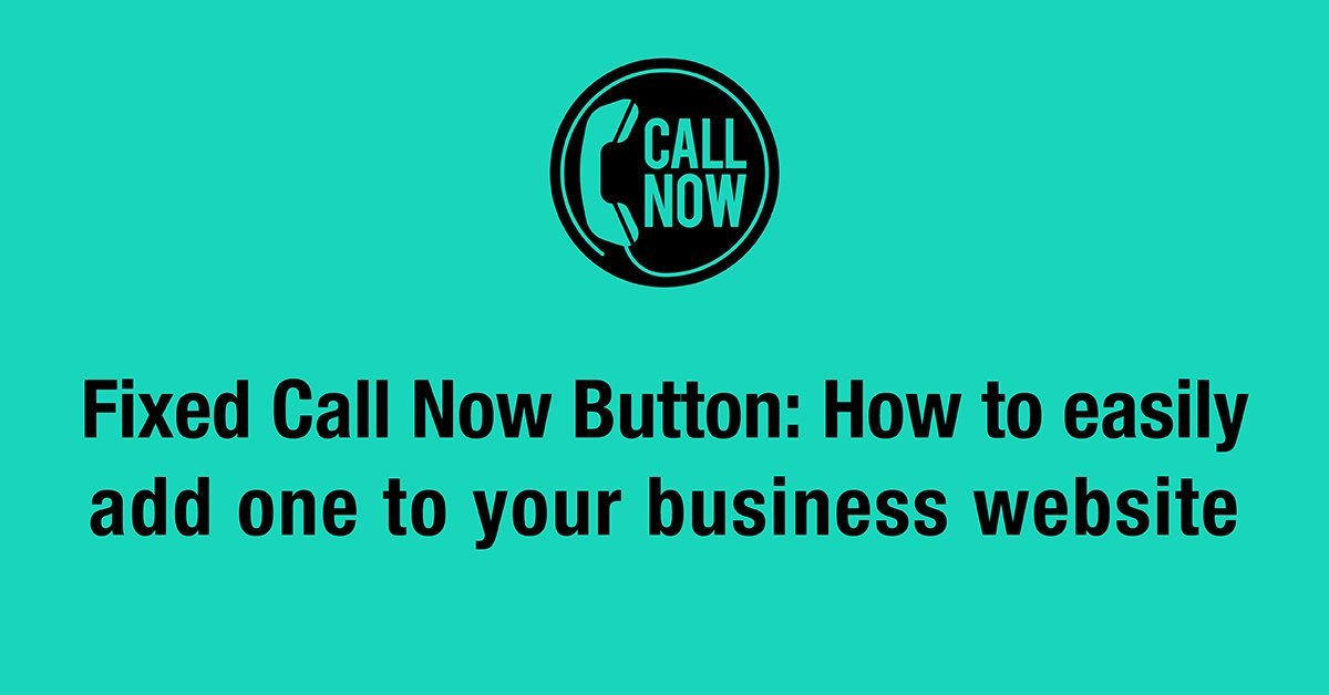 Fixed Call Now Button: How to Easily Add One to Your Business Website