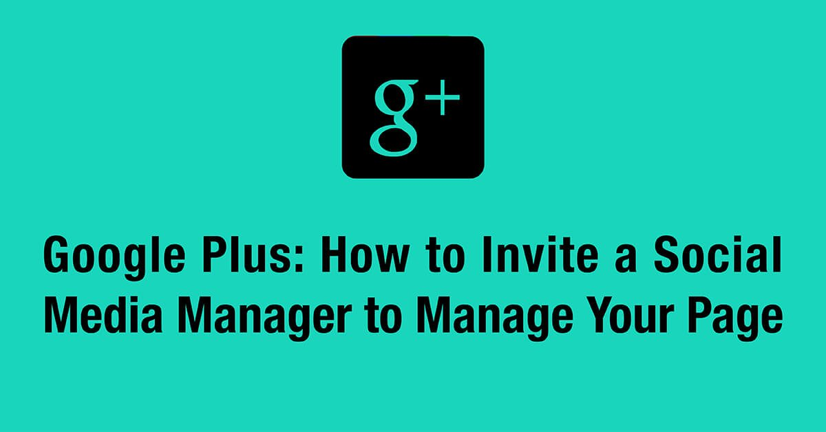 Google Plus: How to Invite a Social Media Manager to Manage Your Page