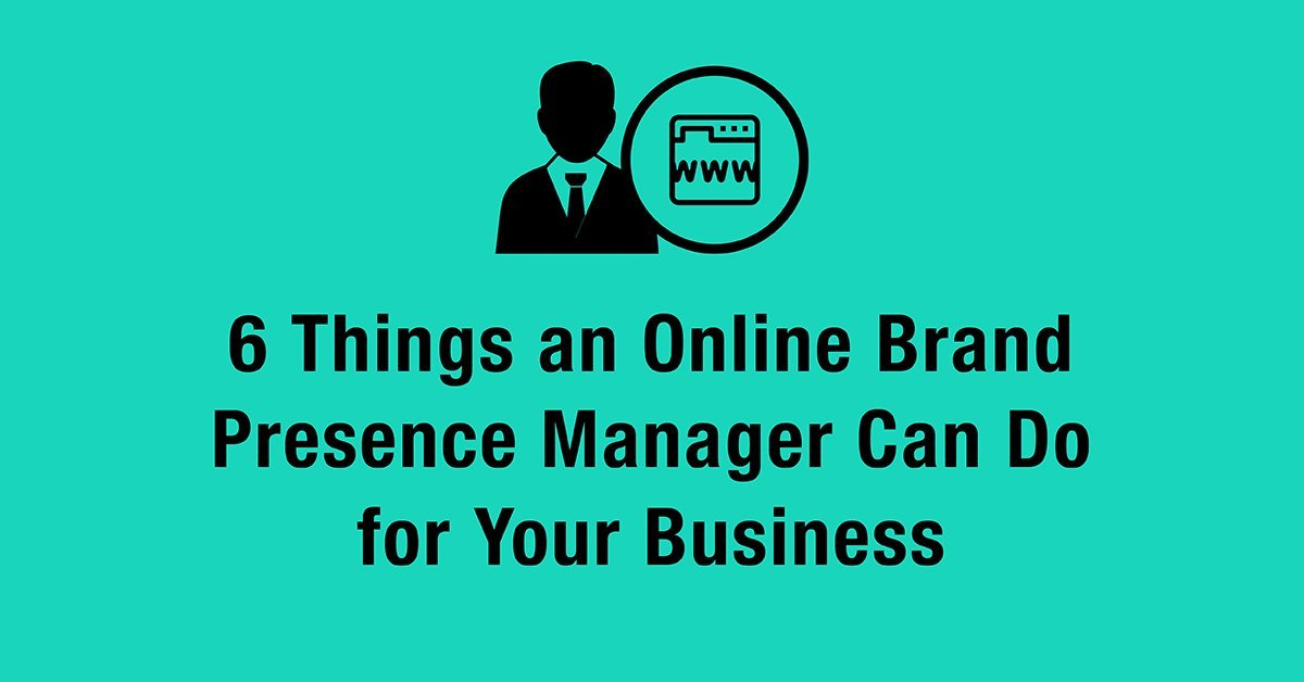 6 Things an Online Brand Presence Manager Can Do for Your Business