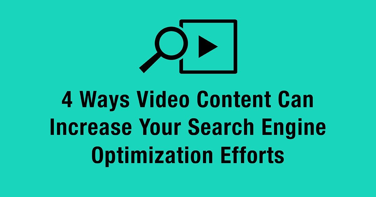 4 Ways Video Content Can Increase Your Search Engine Optimization Efforts