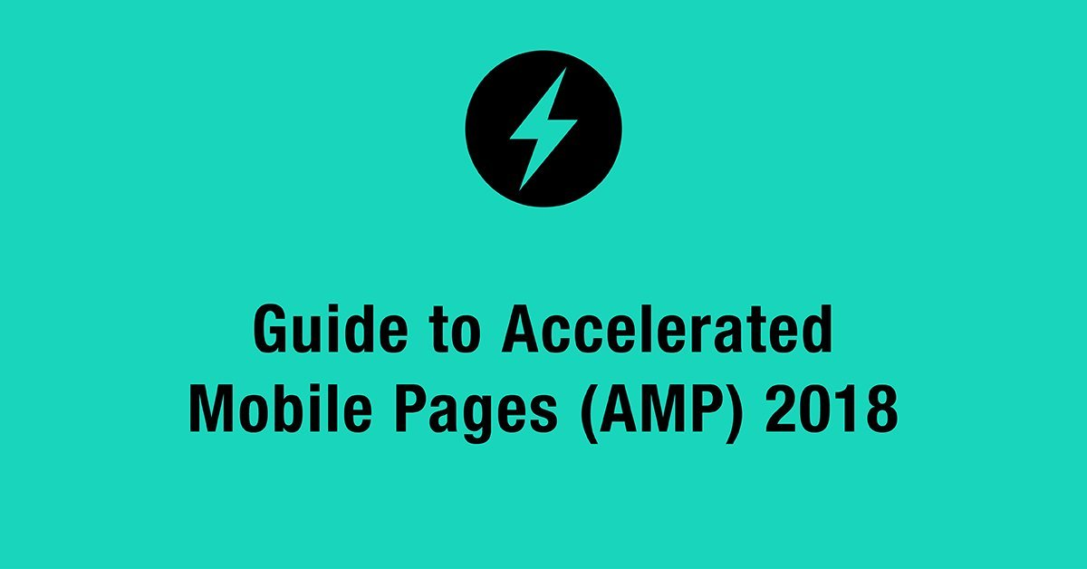Guide to Accelerated Mobile Pages (AMP) 2018