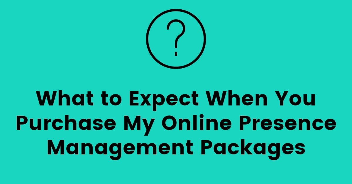 What to Expect When You Purchase My Online Presence Management Service Packages