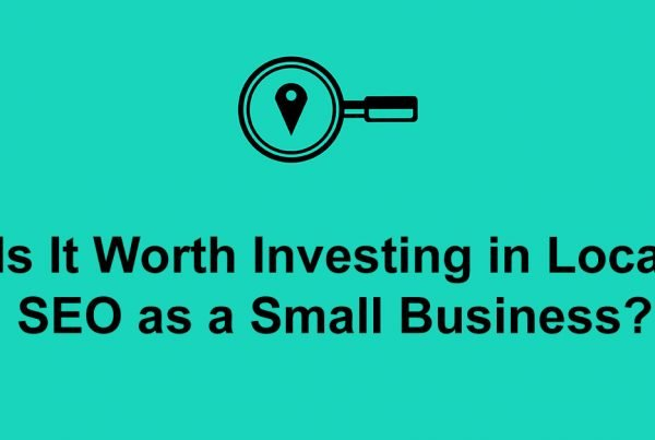 Is It Worth Investing in Local SEO as a Small Business?