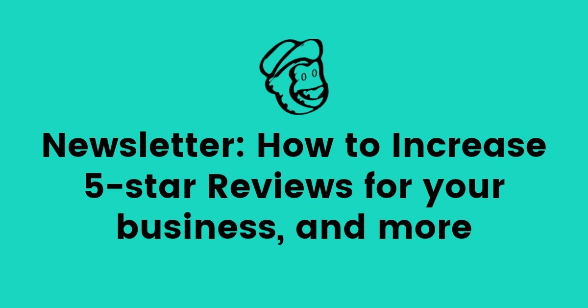Newsletter: How to Increase 5-star Reviews for your business, and more