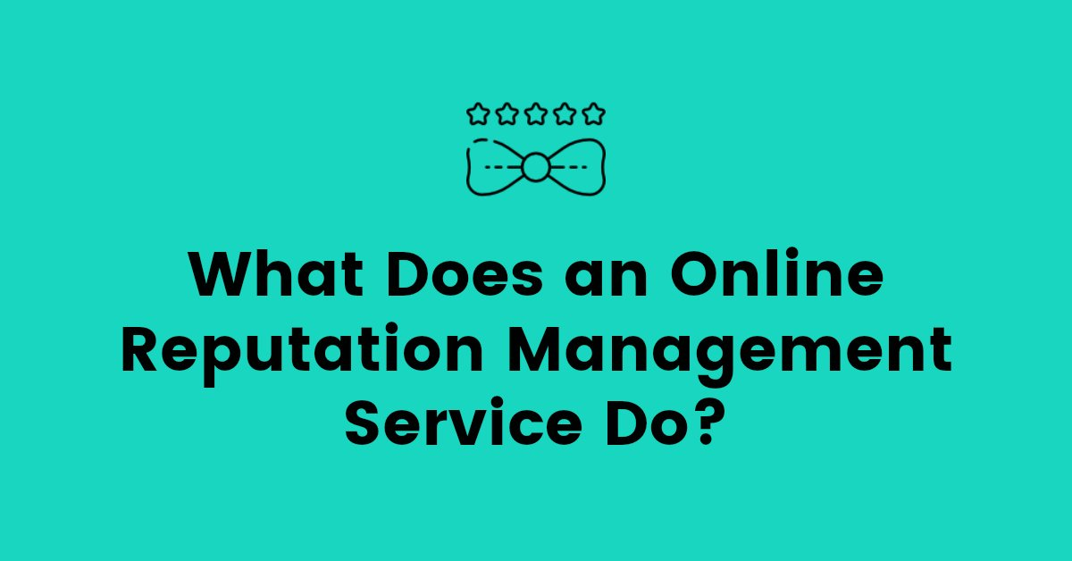 What Does an Online Reputation Management Service Do?